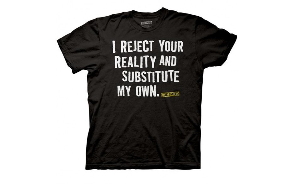 Mythbusters I Reject Your Reality T-shirt - Roliga Prylar