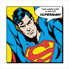 SUPERMAN (LOOKS LIKE A JOB FOR) 40X40 POSTER